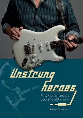 Unstrung Heroes by Pete Braidis
