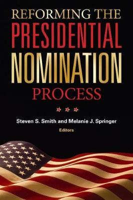 Reforming the Presidential Nomination Process by Steven S. Smith