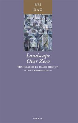Landscape Over Zero by Bei Dao