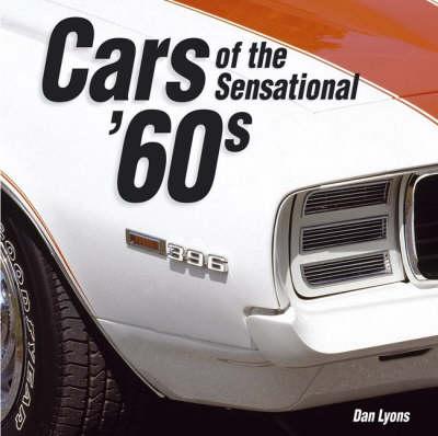 Cars of the Sensational 60s by Dan Lyons