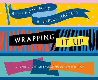 Wrapping It Up: 50 Years of British Packaging Design 1920-1970 book