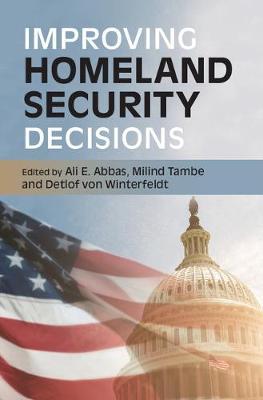Improving Homeland Security Decisions by Ali E. Abbas