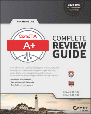 CompTIA A+ Complete Review Guide: Exams 220-901 and 220-902 by Troy McMillan