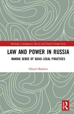 Law and Power in Russia: Making Sense of Quasi-Legal Practices book