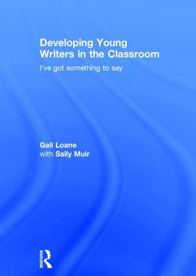 Developing Young Writers in the Classroom by Gail Loane