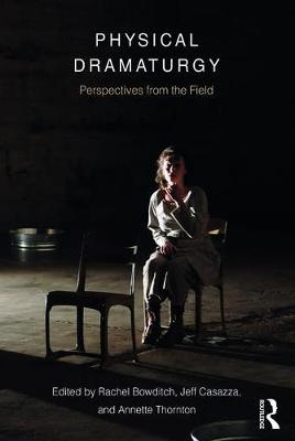 Physical Dramaturgy by Rachel Bowditch
