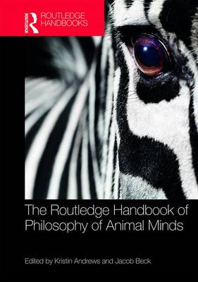 Routledge Handbook of Philosophy of Animal Minds by Kristin Andrews