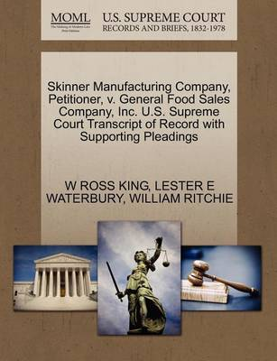 Skinner Manufacturing Company, Petitioner, V. General Food Sales Company, Inc. U.S. Supreme Court Transcript of Record with Supporting Pleadings by W Ross King