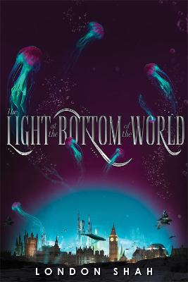 The Light At The Bottom Of The World: Light The Abyss #1 by London Shah