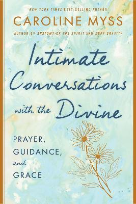 Intimate Conversations with the Divine: Prayer, Guidance, and Grace by Caroline Myss