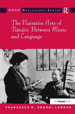 The Narrative Arts of Tianjin: Between Music and Language by Dr. Francesca R. Sborgi Lawson
