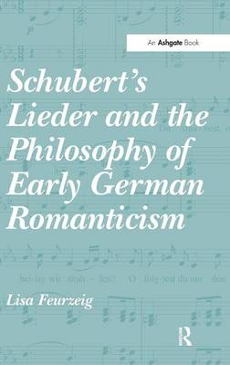 Schubert's Lieder and the Philosophy of Early German Romanticism by Lisa Feurzeig