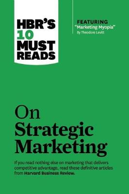 "HBR's 10 Must Reads on Strategic Marketing HBR's 10 Must Reads on Strategic Marketing (with featured article ""Marketing Myopia,"" by Theodore Levitt) WITH Featured Article ""Marketing Myopia,"" by Theodore Levitt by Clayton M. Christensen"