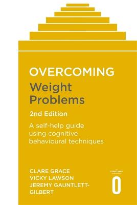 Overcoming Weight Problems 2nd Edition: A self-help guide using cognitive behavioural techniques by Clare Grace