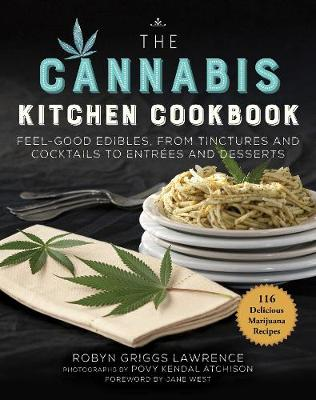 The Cannabis Kitchen Cookbook: Feel-Good Edibles, from Tinctures and Cocktails to Entrees and Desserts by Robyn Griggs Lawrence
