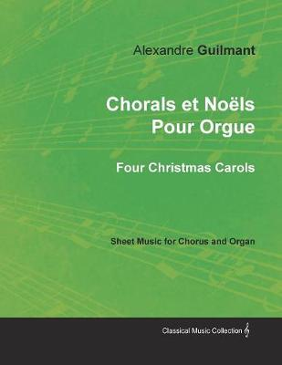 Chorals Et Noels Pour Orgue - Four Christmas Carols - Sheet Music for Chorus and Organ by Alexandre Guilmant