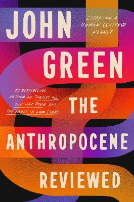 The Anthropocene Reviewed: The Instant Sunday Times Bestseller by John Green
