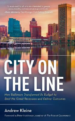 City on the Line: How Baltimore Transformed Its Budget to Beat the Great Recession and Deliver Outcomes by Andrea Kleine