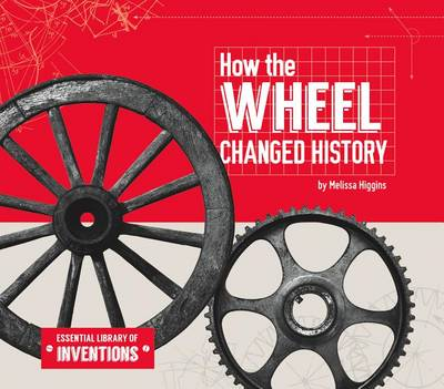 How the Wheel Changed History by Melissa Higgins
