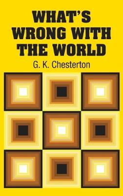 What's Wrong with the World by G K Chesterton