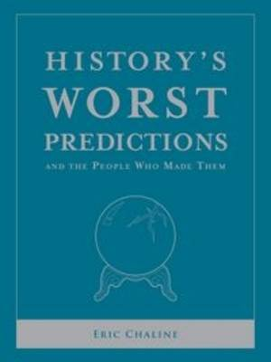 History'S Worst Predictions: And the People Who Made Them by Eric Chaline