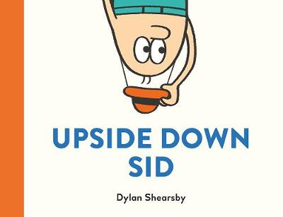 Upside Down Sid by Dylan Shearsby