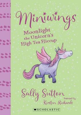 Miniwings #6: Moonlight the Unicorn's High Tea Hiccup by Sally Sutton