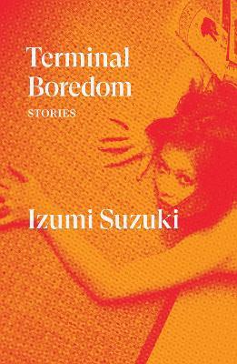 Terminal Boredom: Stories by Izumi Suzuki