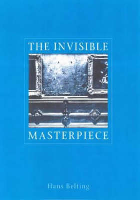 Invisible Masterpiece by Hans Belting