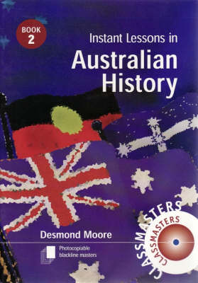 Instant Lessons in Australian History, Book 2: Photocopiable Blackline Masters by Desmond Moore