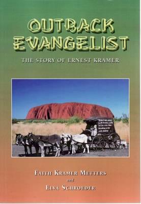 Outback Evangelist: the Story of Ernest Kramer by Elva Schroeder