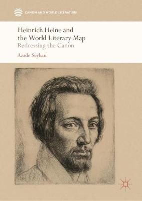 Heinrich Heine and the World Literary Map: Redressing the Canon by Azade Seyhan