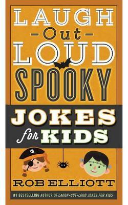 Laugh-Out-Loud Spooky Jokes for Kids by Rob Elliott