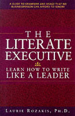 Literate Executive: Learn How to Write Like a Leader by Laurie Rozakis