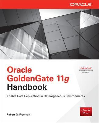 Oracle GoldenGate 11g Handbook by Robert Freeman