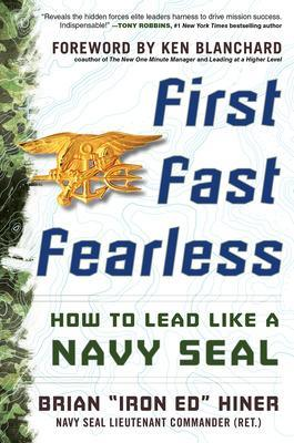 First, Fast, Fearless: How to Lead Like a Navy SEAL by Brian E. Hiner