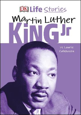DK Life Stories Martin Luther King Jr by Laurie Calkhoven