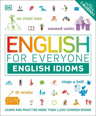English for Everyone English Idioms: Learn and practise common idioms and expressions by DK