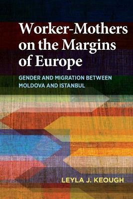 Worker-Mothers on the Margins of Europe by Leyla J. Keough