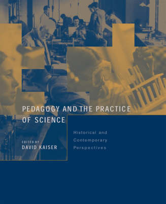 Pedagogy and the Practice of Science by David Kaiser