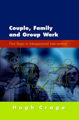 Couple, Family and Group Work: First Steps in Interpersonal Intervention by Hugo Crago