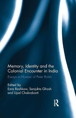 Memory, Identity and the Colonial Encounter in India: Essays in Honour of Peter Robb book