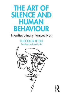 The Art of Silence and Human Behaviour: Interdisciplinary Perspectives by Theodor Itten