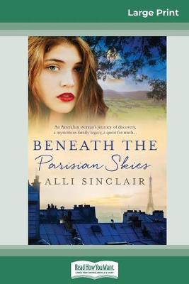 Beneath the Parisian Skies (16pt Large Print Edition) by Alli Sinclair