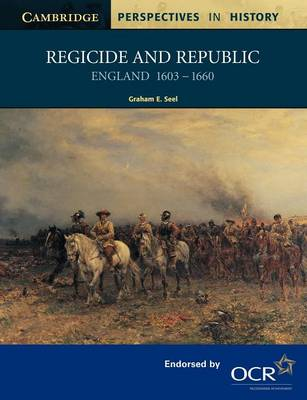 Regicide and Republic by Graham E. Seel