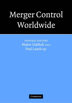 Merger Control Worldwide: Merger Control Worldwide 2 Volume Hardback Set and Paperback Supplement to the First Volume by Maher M. Dabbah
