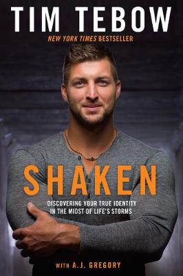 Shaken: Discovering your True Identity in the Midst of Life's Storms by Tebow Tim