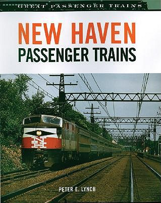 New Haven Passenger Trains by Peter E. Lynch