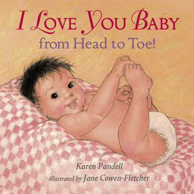 I Love You Baby From Head To Toe Board B by Karen Pandell
