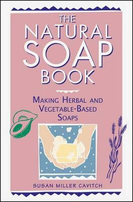 The Natural Soap Book by Susan Miller Cavitch